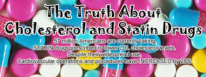 The Truth about Cholesterol and Statin Drugs
